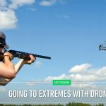 Going To Extreme With Drones